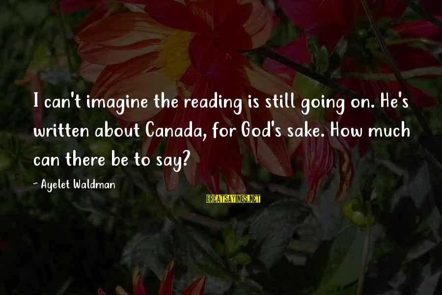 Waldman's Sayings By Ayelet Waldman: I can't imagine the reading is still going on. He's written about Canada, for God's