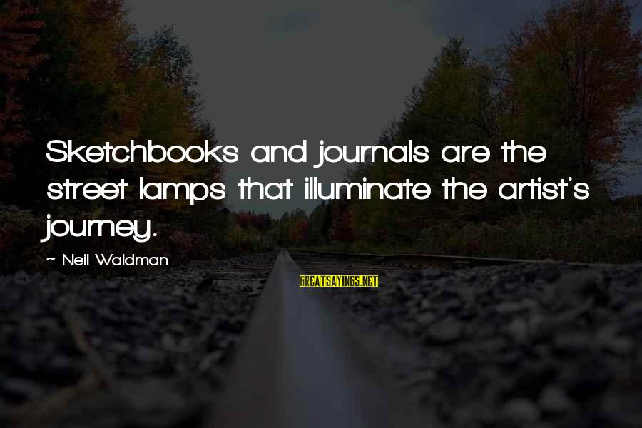 Waldman's Sayings By Neil Waldman: Sketchbooks and journals are the street lamps that illuminate the artist's journey.