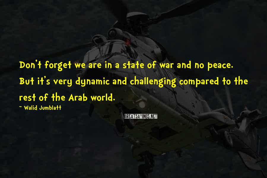 Walid Jumblatt Sayings: Don't forget we are in a state of war and no peace. But it's very