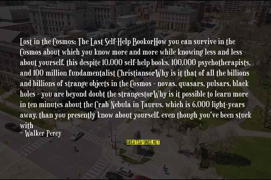 Walker Percy Sayings By Walker Percy: Lost in the Cosmos: The Last Self-Help BookorHow you can survive in the Cosmos about