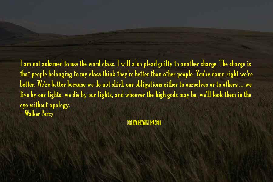 Walker Percy Sayings By Walker Percy: I am not ashamed to use the word class. I will also plead guilty to