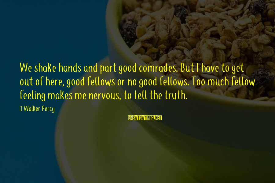 Walker Percy Sayings By Walker Percy: We shake hands and part good comrades. But I have to get out of here,