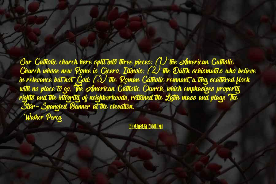Walker Percy Sayings By Walker Percy: Our Catholic church here split into three pieces: (1) the American Catholic Church whose new