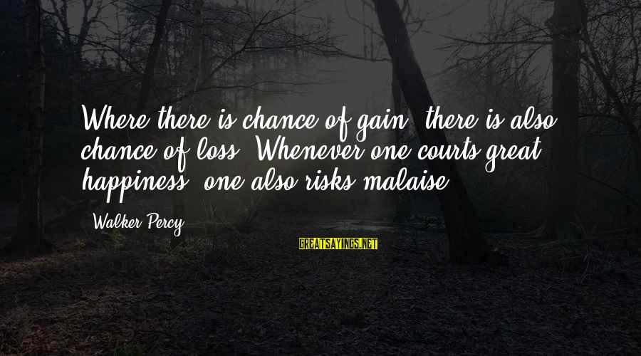 Walker Percy Sayings By Walker Percy: Where there is chance of gain, there is also chance of loss. Whenever one courts