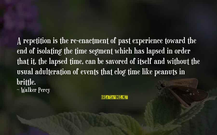 Walker Percy Sayings By Walker Percy: A repetition is the re-enactment of past experience toward the end of isolating the time