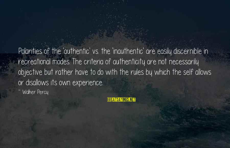 Walker Percy Sayings By Walker Percy: Polarities of the 'authentic' vs. the 'inauthentic' are easily discernible in recreational modes. The criteria