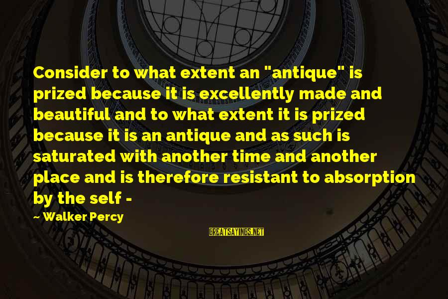 """Walker Percy Sayings By Walker Percy: Consider to what extent an """"antique"""" is prized because it is excellently made and beautiful"""