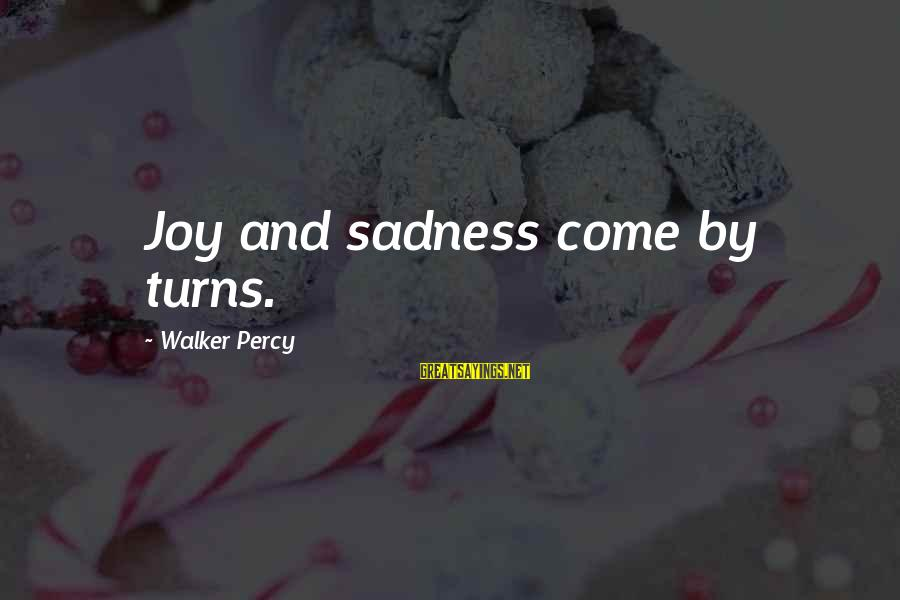 Walker Percy Sayings By Walker Percy: Joy and sadness come by turns.