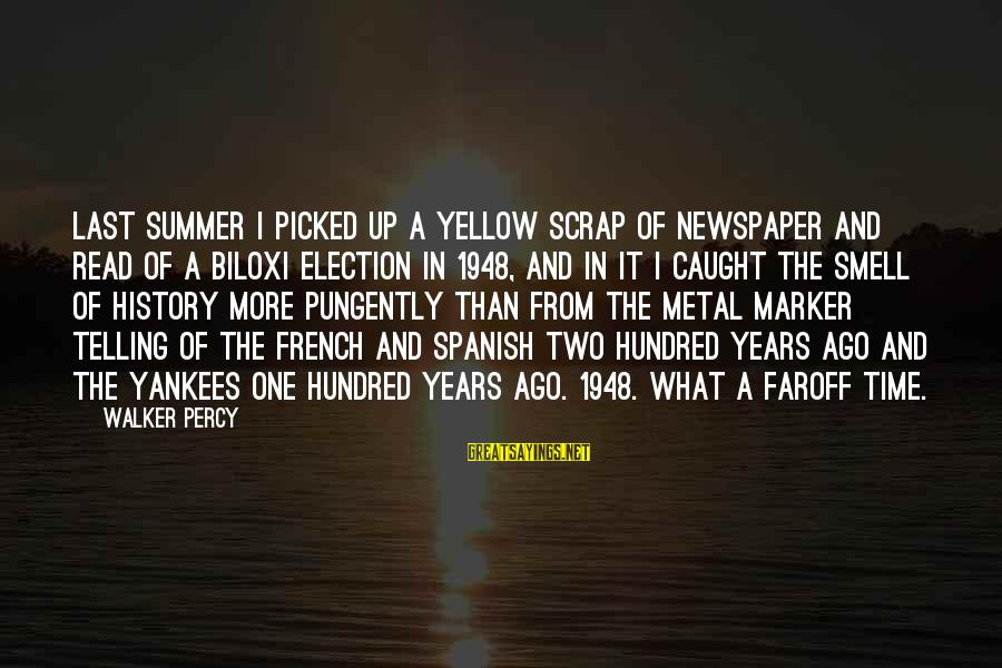 Walker Percy Sayings By Walker Percy: Last summer I picked up a yellow scrap of newspaper and read of a Biloxi