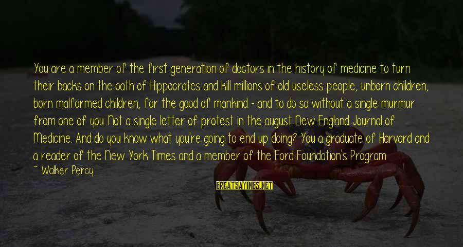 Walker Percy Sayings By Walker Percy: You are a member of the first generation of doctors in the history of medicine