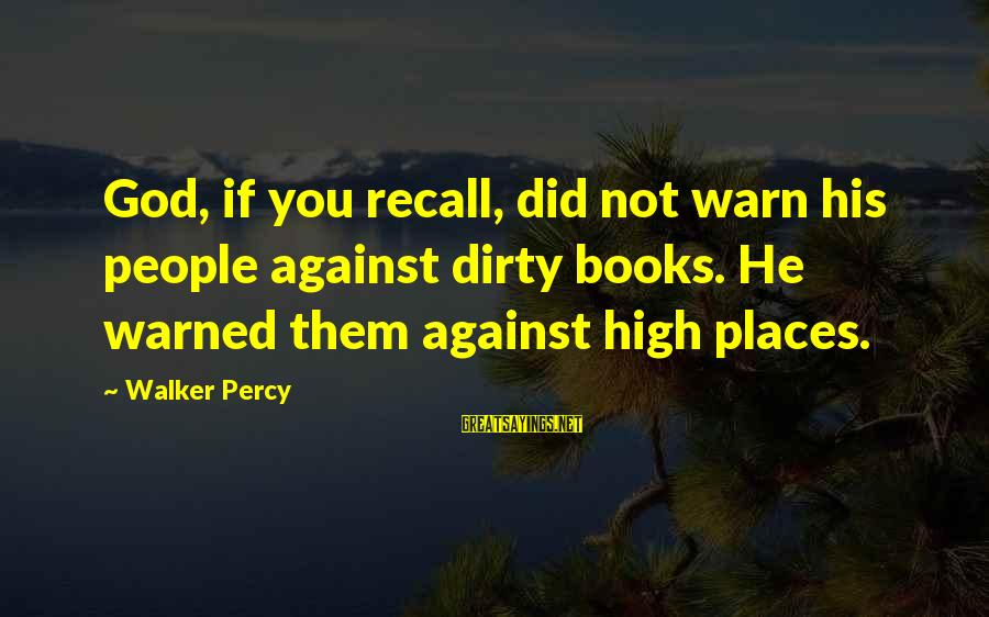 Walker Percy Sayings By Walker Percy: God, if you recall, did not warn his people against dirty books. He warned them