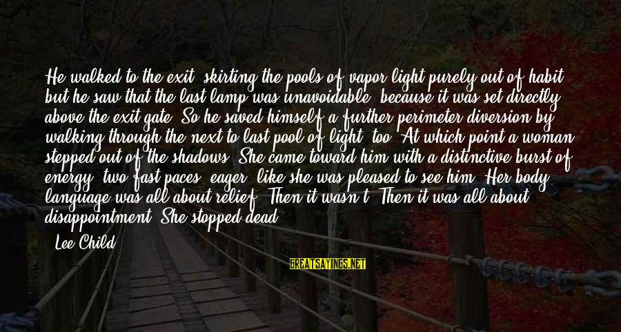 Walking Dead Short Sayings By Lee Child: He walked to the exit, skirting the pools of vapor light purely out of habit,