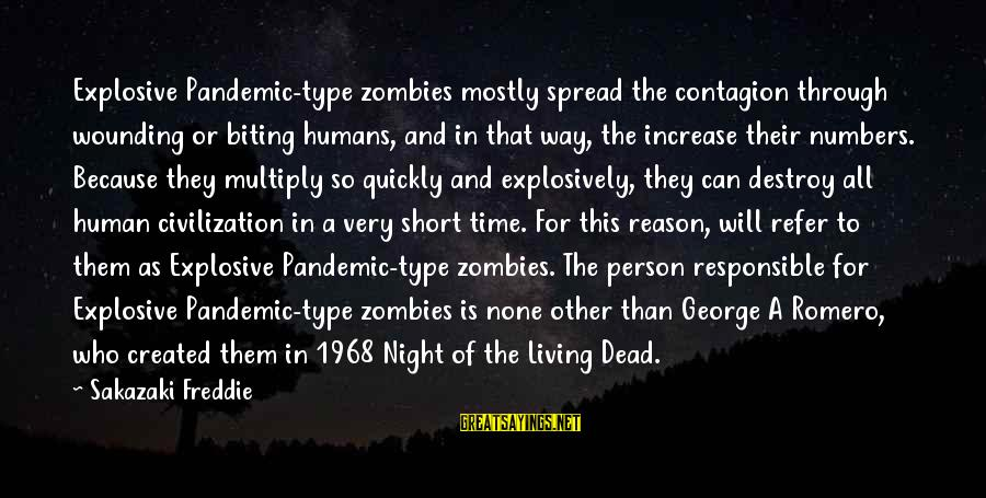 Walking Dead Short Sayings By Sakazaki Freddie: Explosive Pandemic-type zombies mostly spread the contagion through wounding or biting humans, and in that