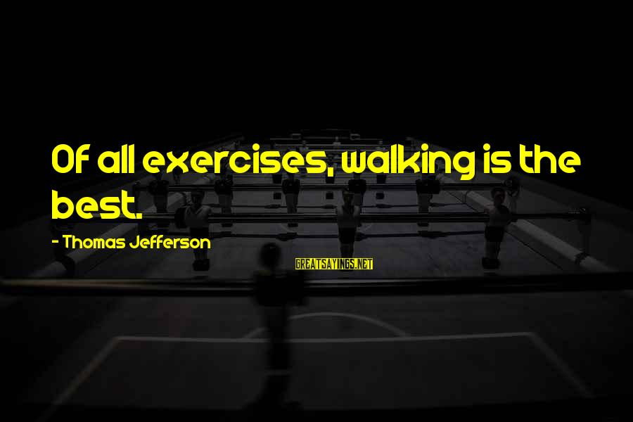 Walking Exercises Sayings By Thomas Jefferson: Of all exercises, walking is the best.