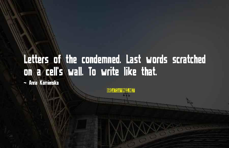 Wall Letters And Sayings By Anna Kamienska: Letters of the condemned. Last words scratched on a cell's wall. To write like that.