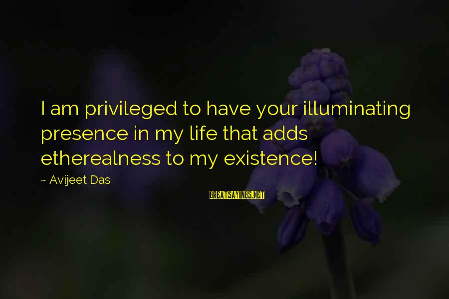 Wall Letters And Sayings By Avijeet Das: I am privileged to have your illuminating presence in my life that adds etherealness to