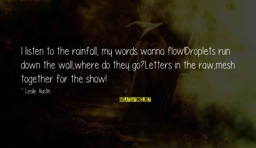 Wall Letters And Sayings By Leslie Austin: I listen to the rainfall, my words wanna flow!Droplets run down the wall,where do they