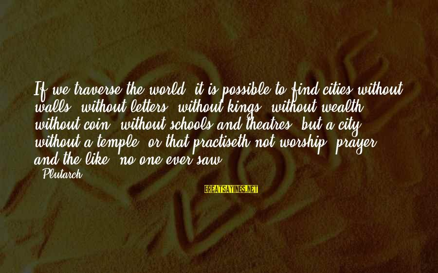 Wall Letters And Sayings By Plutarch: If we traverse the world, it is possible to find cities without walls, without letters,