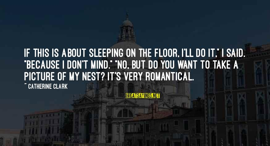 """Wall Stencils Sayings By Catherine Clark: If this is about sleeping on the floor, I'll do it,"""" I said. """"Because I"""