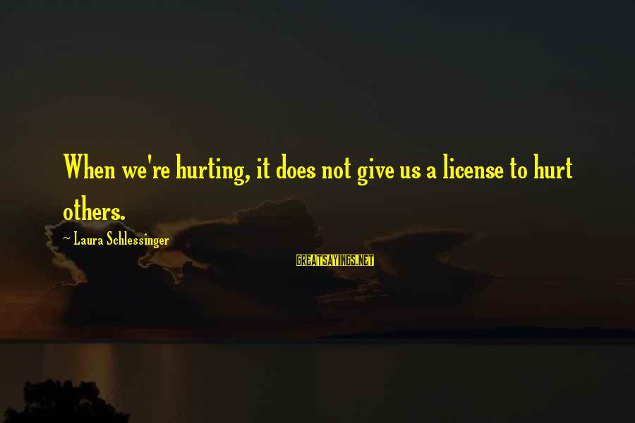 Wall Stencils Sayings By Laura Schlessinger: When we're hurting, it does not give us a license to hurt others.