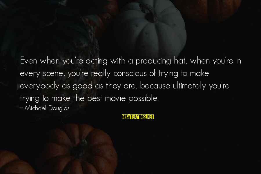 Wall Stencils Sayings By Michael Douglas: Even when you're acting with a producing hat, when you're in every scene, you're really
