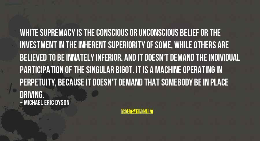 Wall Stencils Sayings By Michael Eric Dyson: White supremacy is the conscious or unconscious belief or the investment in the inherent superiority