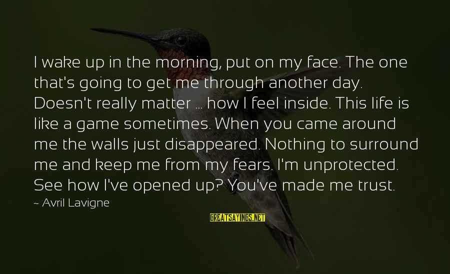 Walls Put Up Sayings By Avril Lavigne: I wake up in the morning, put on my face. The one that's going to