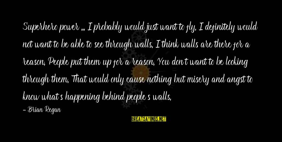 Walls Put Up Sayings By Brian Regan: Superhero power ... I probably would just want to fly. I definitely would not want