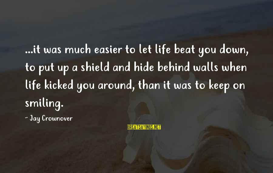 Walls Put Up Sayings By Jay Crownover: ...it was much easier to let life beat you down, to put up a shield