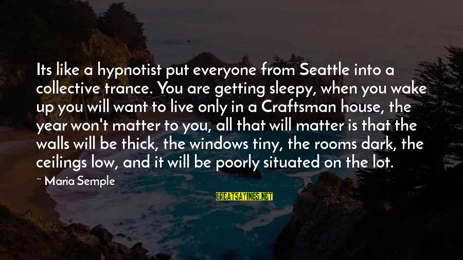 Walls Put Up Sayings By Maria Semple: Its like a hypnotist put everyone from Seattle into a collective trance. You are getting