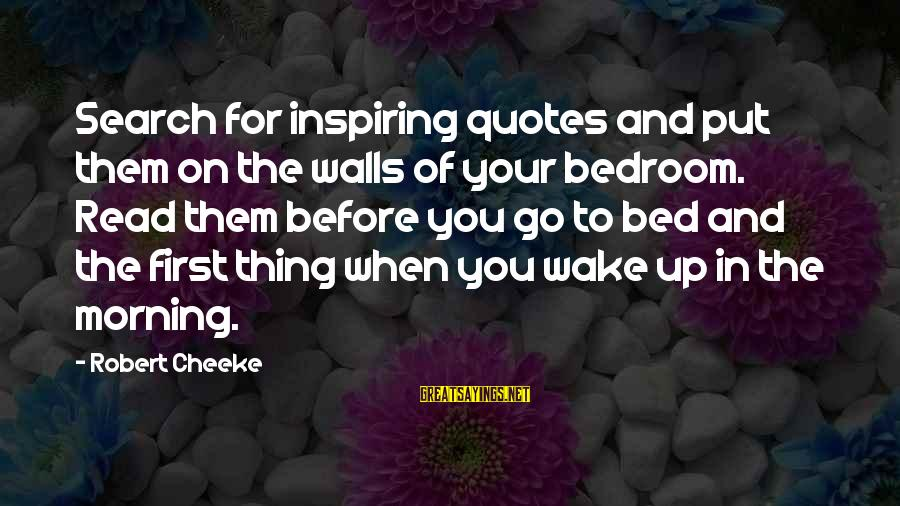 Walls Put Up Sayings By Robert Cheeke: Search for inspiring quotes and put them on the walls of your bedroom. Read them