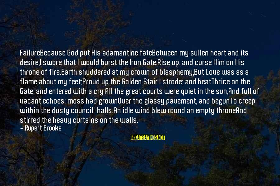 Walls Put Up Sayings By Rupert Brooke: FailureBecause God put His adamantine fateBetween my sullen heart and its desire,I swore that I