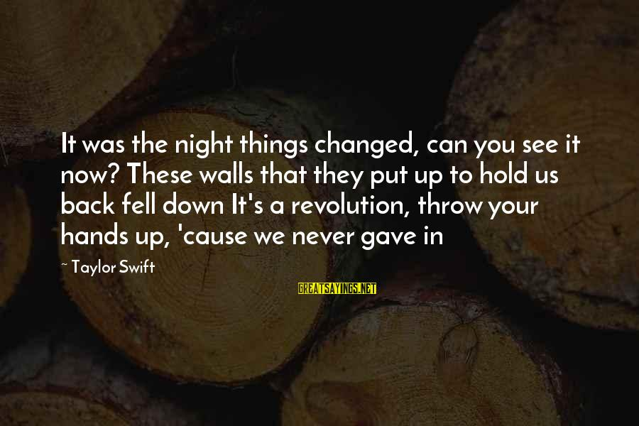 Walls Put Up Sayings By Taylor Swift: It was the night things changed, can you see it now? These walls that they