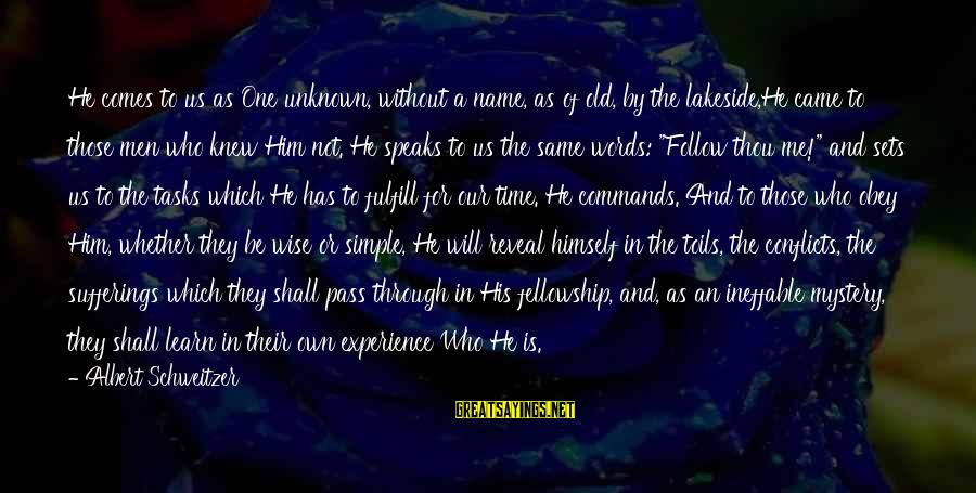 Walsall Taxi Sayings By Albert Schweitzer: He comes to us as One unknown, without a name, as of old, by the