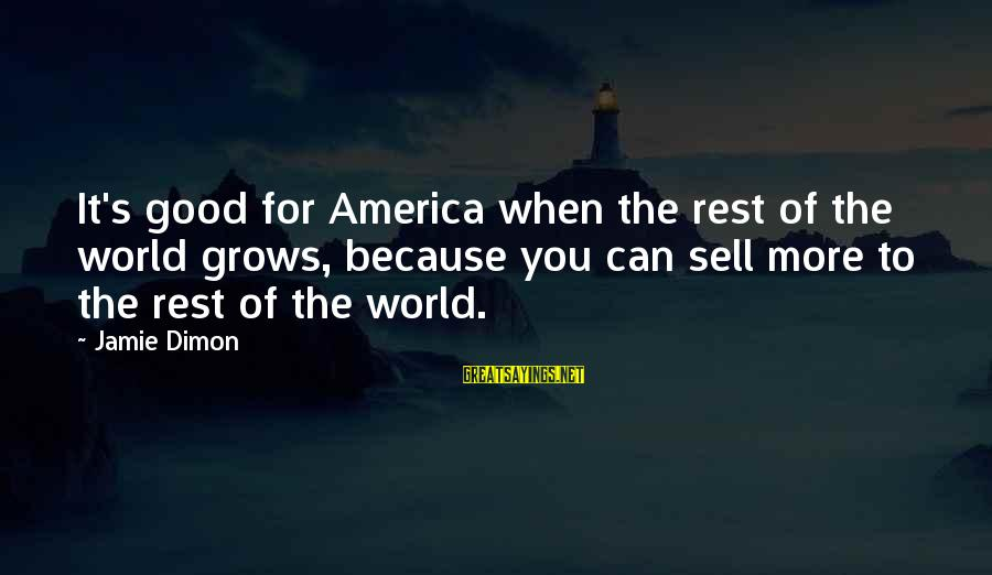 Walsall Taxi Sayings By Jamie Dimon: It's good for America when the rest of the world grows, because you can sell