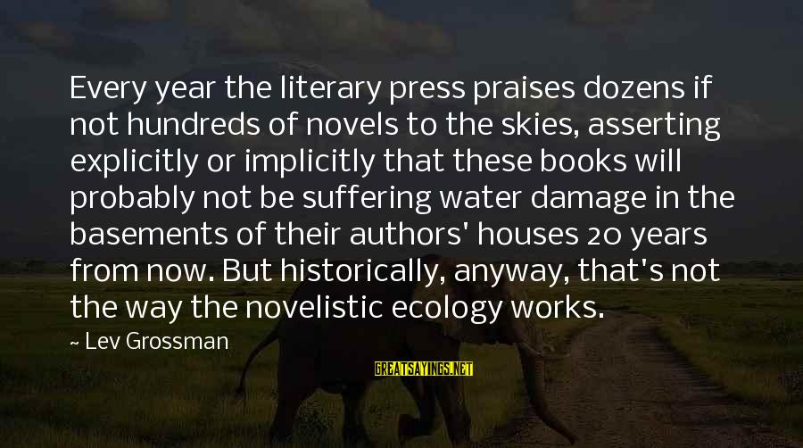 Walsall Taxi Sayings By Lev Grossman: Every year the literary press praises dozens if not hundreds of novels to the skies,