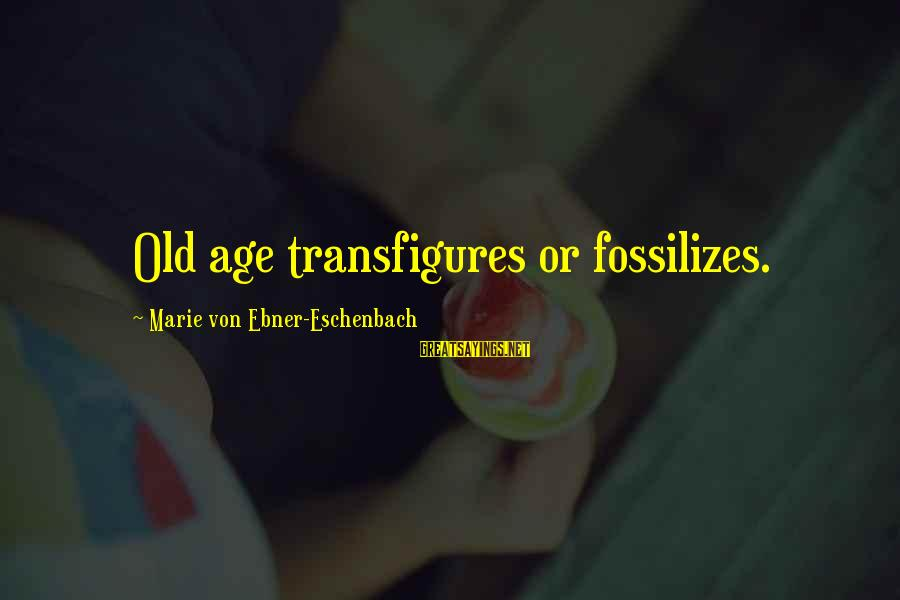 Walsall Taxi Sayings By Marie Von Ebner-Eschenbach: Old age transfigures or fossilizes.