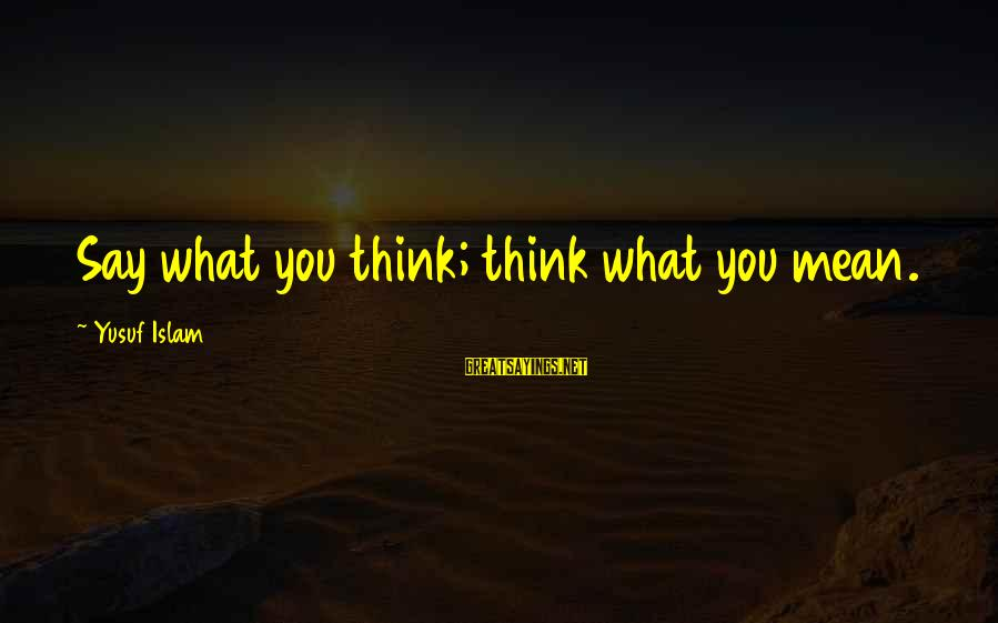 Walsall Taxi Sayings By Yusuf Islam: Say what you think; think what you mean.