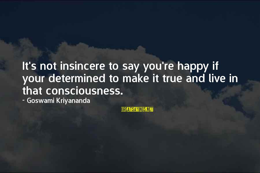 Walt Disney Minnie Sayings By Goswami Kriyananda: It's not insincere to say you're happy if your determined to make it true and
