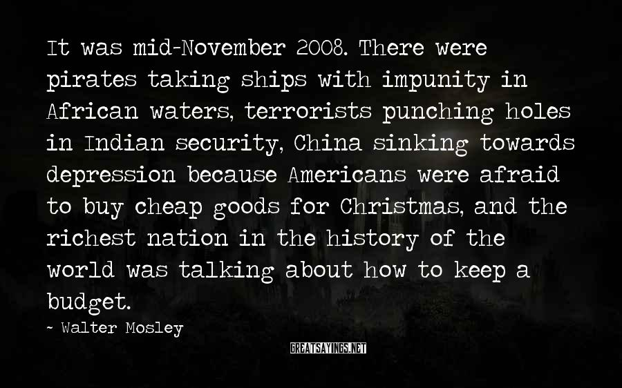 Walter Mosley Sayings: It was mid-November 2008. There were pirates taking ships with impunity in African waters, terrorists