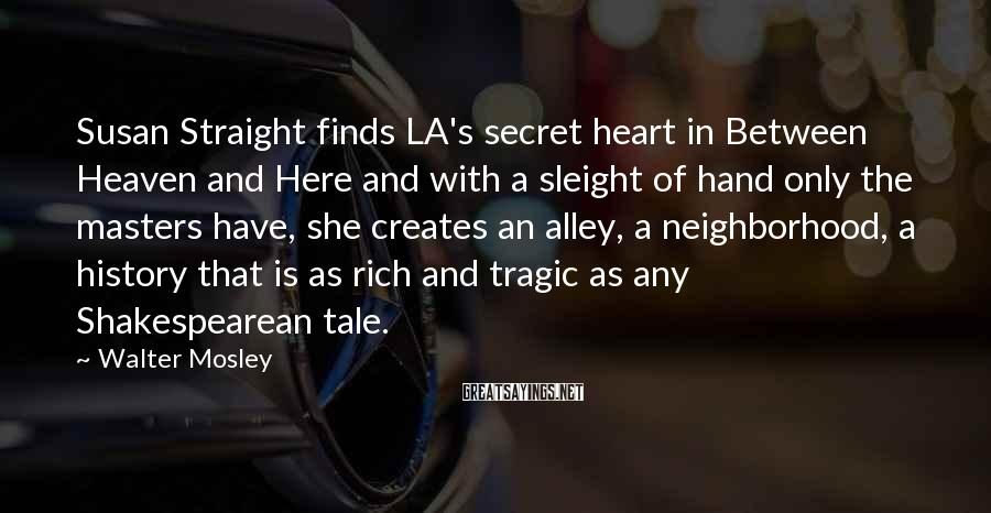Walter Mosley Sayings: Susan Straight finds LA's secret heart in Between Heaven and Here and with a sleight