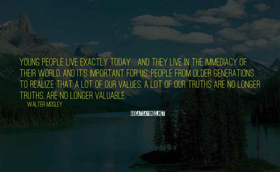 Walter Mosley Sayings: Young people live exactly today ... and they live in the immediacy of their world.