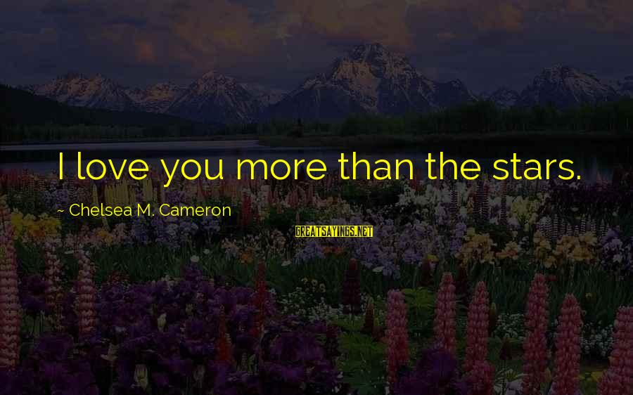 Walter Peck Sayings By Chelsea M. Cameron: I love you more than the stars.