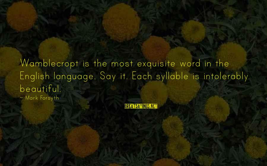 Wamblecropt Sayings By Mark Forsyth: Wamblecropt is the most exquisite word in the English language. Say it. Each syllable is