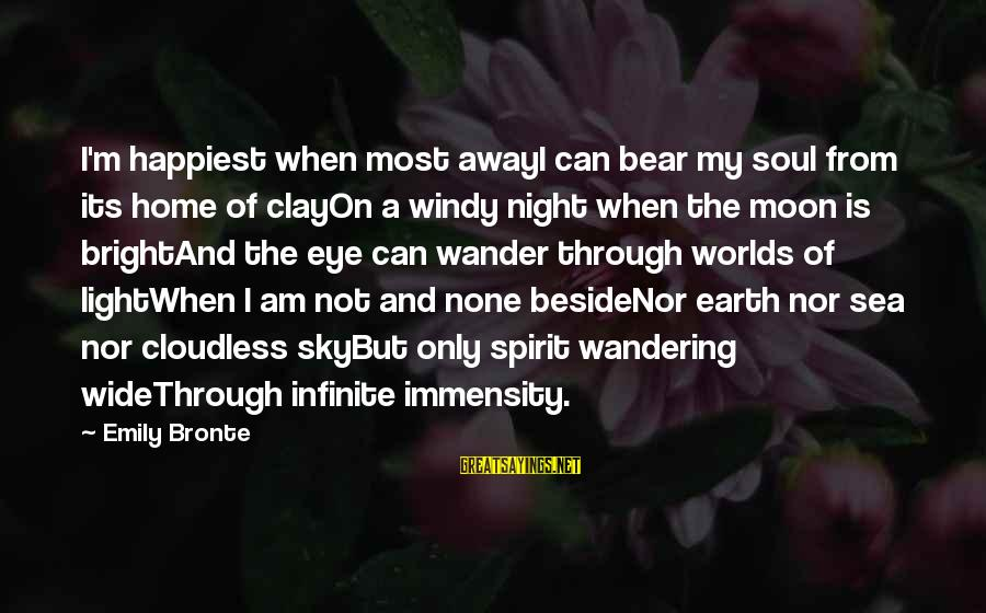 Wandering Eye Sayings By Emily Bronte: I'm happiest when most awayI can bear my soul from its home of clayOn a