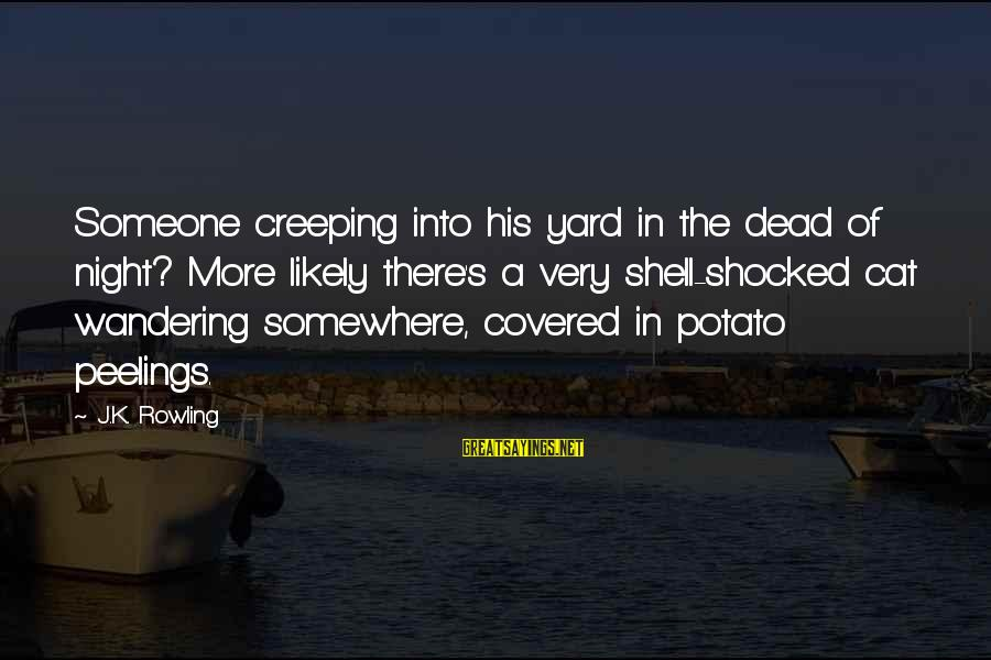 Wandering Eye Sayings By J.K. Rowling: Someone creeping into his yard in the dead of night? More likely there's a very