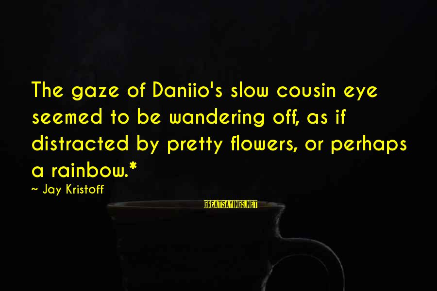 Wandering Eye Sayings By Jay Kristoff: The gaze of Daniio's slow cousin eye seemed to be wandering off, as if distracted