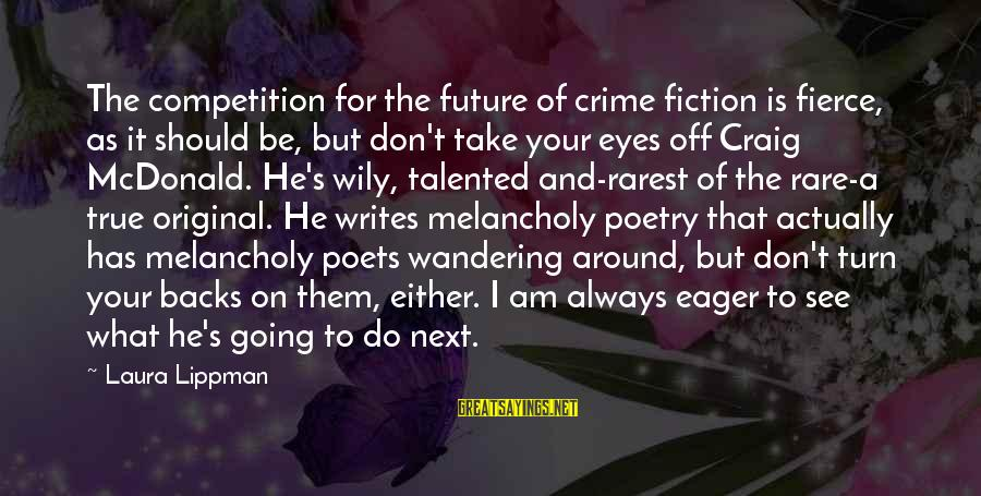 Wandering Eye Sayings By Laura Lippman: The competition for the future of crime fiction is fierce, as it should be, but