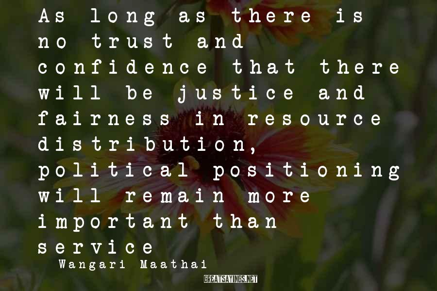 Wangari Maathai Sayings: As long as there is no trust and confidence that there will be justice and