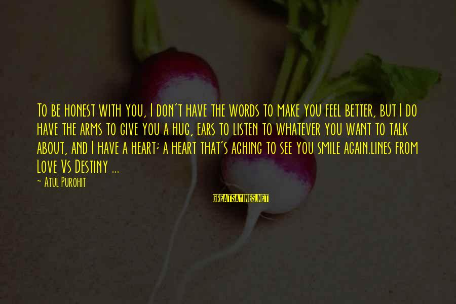 Want See You Again Sayings By Atul Purohit: To be honest with you, I don't have the words to make you feel better,